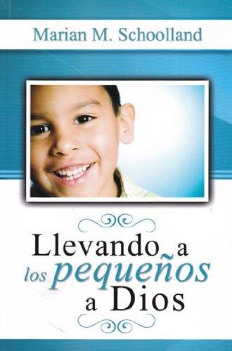 Llevando a los Pequeños a Dios (1928980414) by Schoolland, Marian