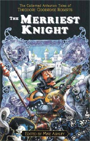 9781928999188: The Merriest Knight: The Collected Arthurian Tales of Theodore Goodridge Roberts (Pendragon Fiction, 6210)