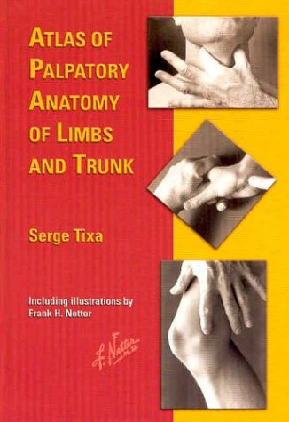 9781929007240: Atlas of Palpatory Anatomy of Limbs and Trunk, 1e (Netter Basic Science)