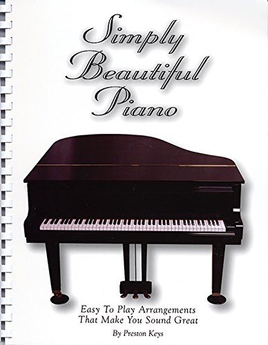 Simply Beautiful Piano: Easy to Play Arrangements: Keys, Preston