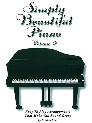 Simply Beautiful Piano, Vol 2: Easy to Play Arrangements That Make You Sound Great (Ekay Edition): ...