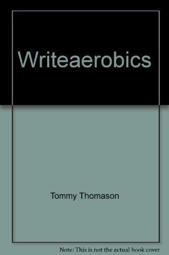 Writeaerobics : 40 Workshop Exercises to Improve Your Writing Teaching: Thomason, Tommy