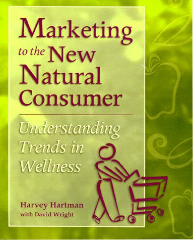 9781929027002: Marketing to the New Natural Consumer: Consumer Trends Forming the Wellness Category