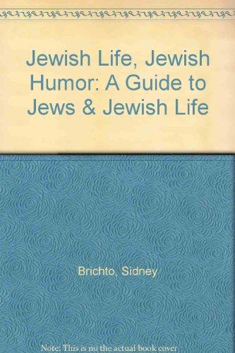 Jewish Life, Jewish Humor : A Guide to Jews and Jewish Life: Sidney Brichto
