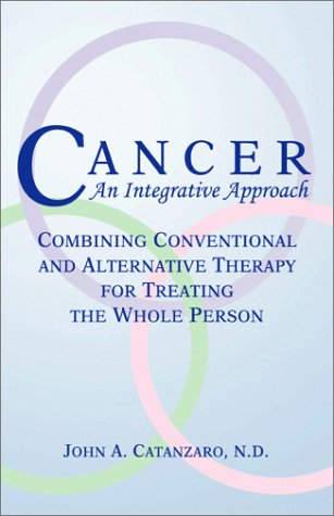 9781929091010: Cancer, An Integrative Approach: Combining Conventional and Alternative Therapy for Treating the Whole Person (Natural Approach Series)