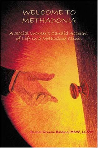9781929109029: Welcome to Methadonia: A Social Worker's Candid Account of Life in a Methadone Clinic
