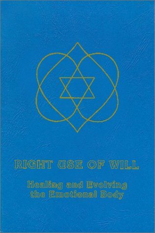 9781929113002: Right Use of Will: Healing and Evolving the Emotional Body