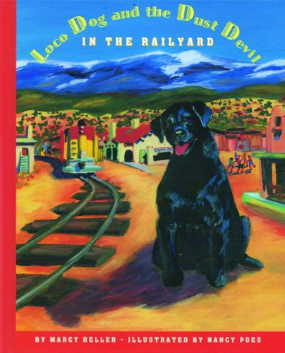 9781929115174: Loco Dog and the Dust Devil in the Railyard (Historical New Mexico for Children)