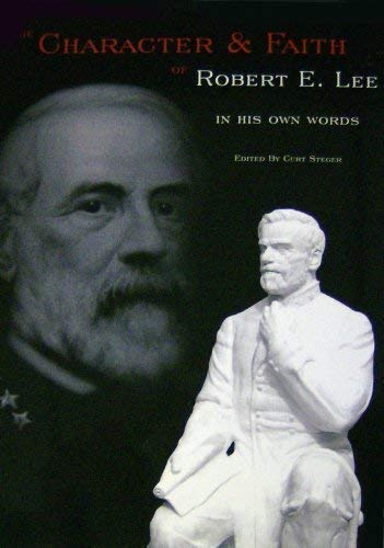 9781929125401: The Character & Faith of Robert E. Lee: In His Own Words