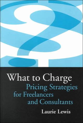 9781929129003: What to Charge: Pricing Strategies for Freelancers and Consultants