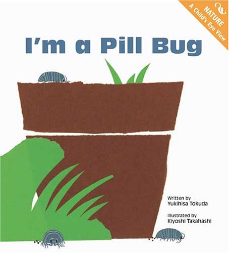9781929132959: I'm a Pill Bug (Nature: a Child's Eye View)
