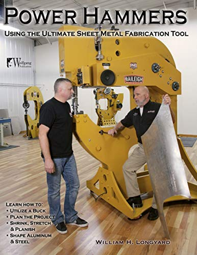Power Hammers: Using the Ultimate Sheet Metal Fabrication Tool: William Longyard
