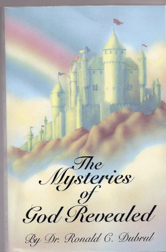 The Mysteries of God Revealed: Dubrul, Ronald C.