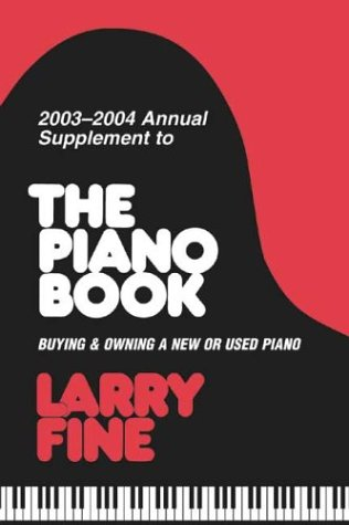 2003-2004 Annual Supplement to The Piano Book (Acoustic & Digital Piano Buyer): Larry Fine
