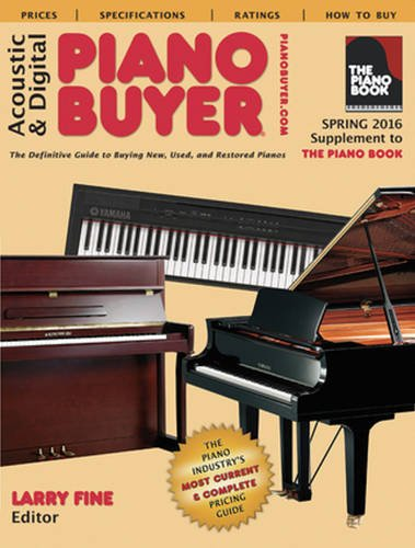 Acoustic & Digital Piano Buyer: Spring 2016 Supplement to The Piano Book: Larry Fine
