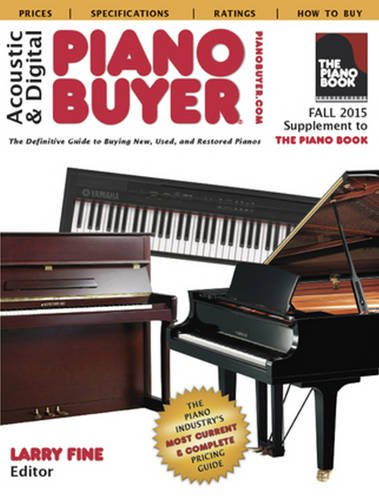 9781929145423: Acoustic & Digital Piano Buyer Fall 2015: Supplement to the Piano Book, The Definitive Guide to Buying New, Used, and Restored Pianos
