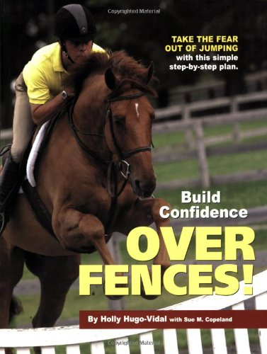 9781929164301: Build Confidence Over Fences!: Take the Fear Out of Jumping with This Simple Step-By-Step Plan