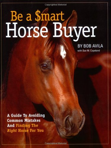 9781929164417: Be a Smart Horse Buyer: A Guide to Avoiding Common Mistakes and Finding the Right Horse for You