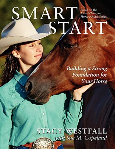 Smart Start: Building a Strong Foundation for Your Horse (1929164572) by Stacy Westfall; Sue M. Copeland
