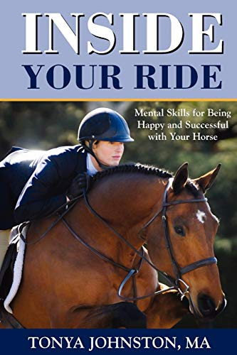 9781929164615: Inside Your Ride: Mental Skills for Being Happy and Successful with Your Horse