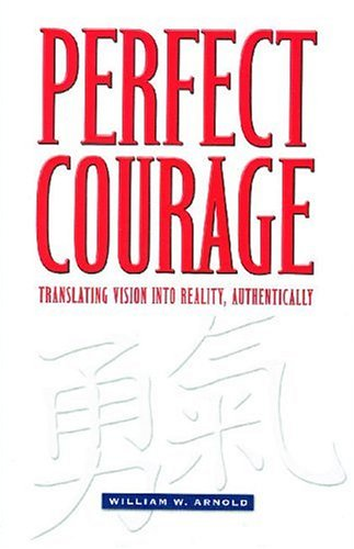 9781929170180: Perfect Courage: Translating Vision Into Reality, Authentically