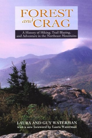 Forest and Crag: A History of Hiking, Trail Blazing, and Adventure in the Northeast Mountains: ...