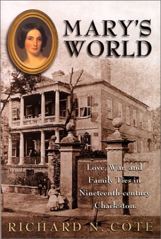 Mary's World: Love, War, and Family Ties in Nineteenth-century Charleston: Cote, Richard N.