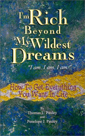 9781929177257: I'm Rich Beyond My Wildest Dreams, I Am I Am I Am: How to Get Everything You Want in Life