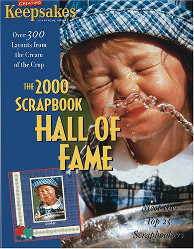 SCRAPBOOKS} The 2000 Scrapbook Hall of Fame : Meet the Top 25 Scrapbookers - A Celebration of Our ...