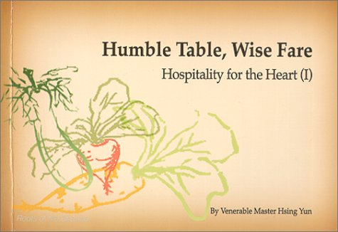 Humble Table, Wise Fare: Hospitality for the Heart (I) (Roots of the dharma): Venerable Master ...