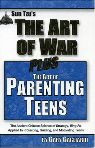 Sun Tzu's the Art of War Plus Parenting Teens: The World's Best Guide to Strategy Plus a Line-By-Line Adaptation for Raising Teenagers (9781929194162) by Gagliardi, Gary; Sun-tzu