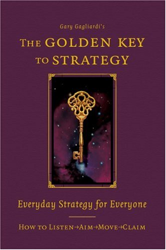 9781929194360: The Golden Key to Strategy: Everyday Strategy for Everybody