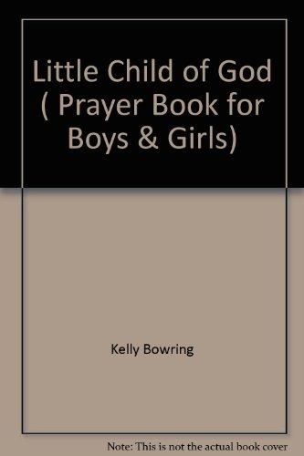 Little Child of God: Prayer Book for: Kelly Bowring, S.J.