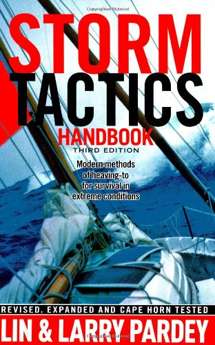Storm Tactics Handbook: Modern Methods of Heaving-to for Survival in Extreme Conditions, 3rd Edition (1929214472) by Lin Pardey; Larry Pardey