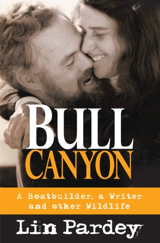 Bull Canyon : A Boatbuilder, a Writer and other Wildlife - SIGNED & DATED BY AUTHOR: Pardey, ...