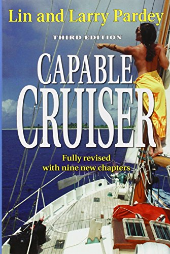 The Capable Cruiser: Expanded and Revised: Pardey, Lin; Pardey, Larry