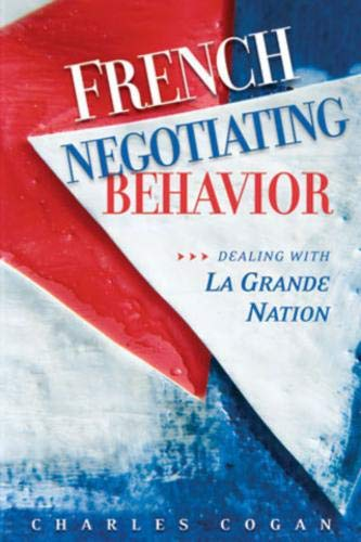 French Negotiating Behavior : Dealing with la: Charles Cogan