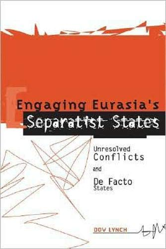 9781929223541: Engaging Eurasia's Separatist States: Unresolved Conflicts and De Facto States