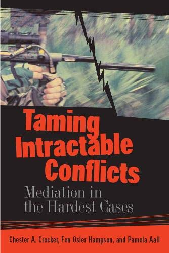 Taming Intractable Conflicts: Mediation in the Hardest Cases: Crocker, Chester A.; Aall, Pamela; ...