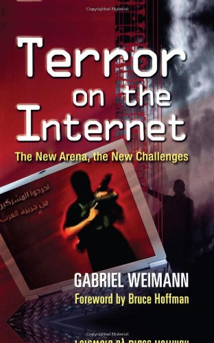 Terror on the Internet: The New Arena, the New Challenges