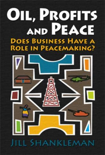 Oil, Profits, and Peace: Does Business Have a Role in Peacemaking?: Shankleman, Jill