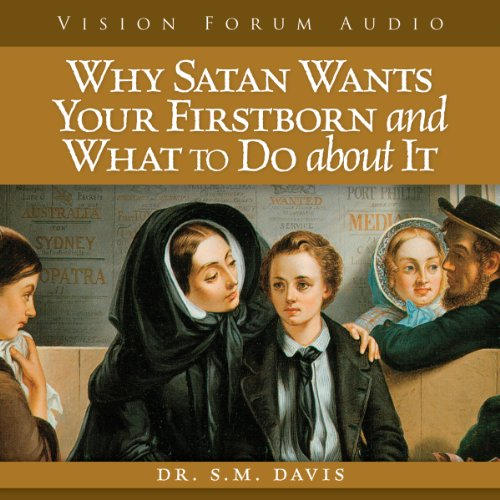 9781929241972: Why Satan Wants Your Firstborn and What to Do about It