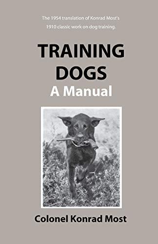 Training Dogs: A Manual: Konrad Most