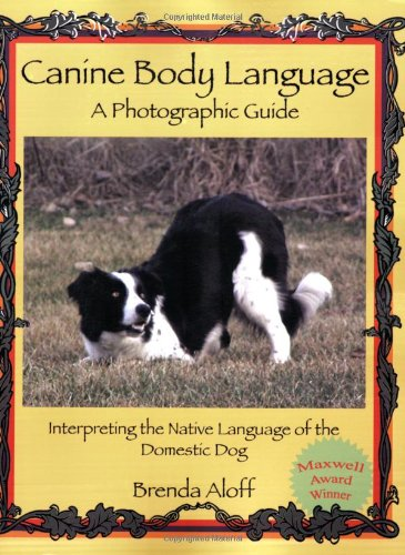Canine Body Language: A Photographic Guide: Interpreting the Native Language of the Domestic Dog: ...