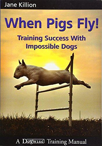 9781929242443: When Pigs Fly!: Training Success with Impossible Dogs