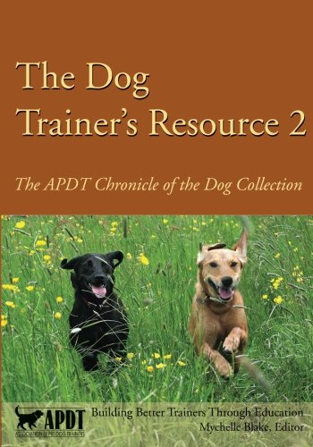 The Dog Trainer's Resource 2: The APDT Chronicle of the Dog Collection: Teoti Anderson