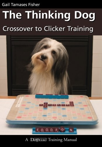 The Thinking Dog: Crossover to Clicker Training (Dogwise Training Manual): Gail Tamases Fisher