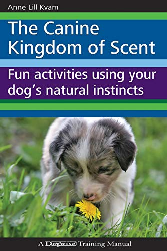 The Canine Kingdom of Scent: Fun Activities Using Your Dog s Natural Instincts (Paperback): Anne ...