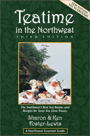 Teatime in the Northwest (Northwest Gourmet Guides, 3rd Edition): Foster-Lewis, Sharon, Lewis, ...