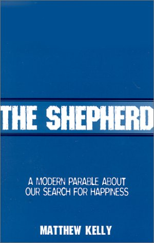 The Shepherd : A Modern Parable About Our Search for Happiness: Kelly, Matthew